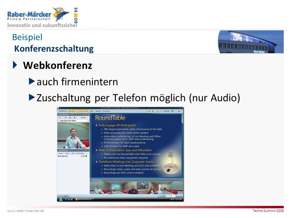 Techno Summit 2009 www.raber-maercker.de Beispiel Konferenzschaltung  Webkonferenz  auch firmenintern  Zuschaltung per Telefon möglich (nur Audio)