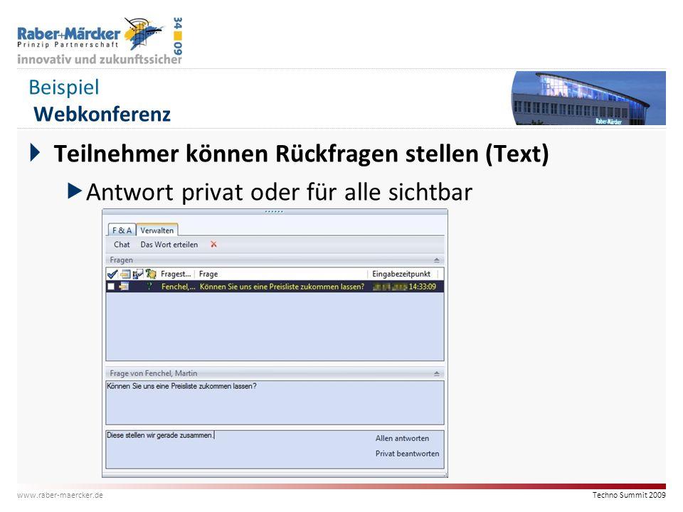 Techno Summit 2009 www.raber-maercker.de Beispiel Webkonferenz  Teilnehmer können Rückfragen stellen (Text)  Antwort privat oder für alle sichtbar