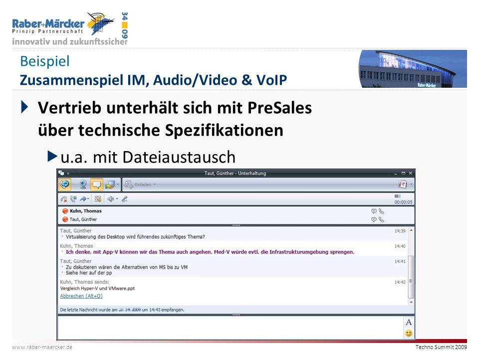 Techno Summit 2009 www.raber-maercker.de Beispiel Zusammenspiel IM, Audio/Video & VoIP  Vertrieb unterhält sich mit PreSales über technische Spezifik