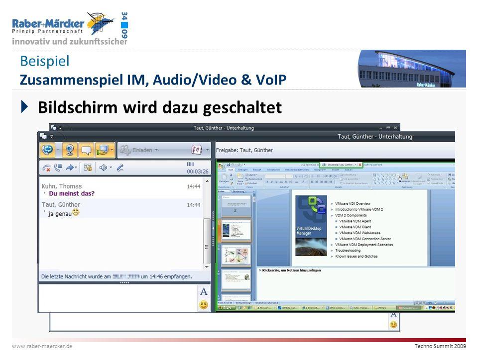 Techno Summit 2009 www.raber-maercker.de Beispiel Zusammenspiel IM, Audio/Video & VoIP  Bildschirm wird dazu geschaltet