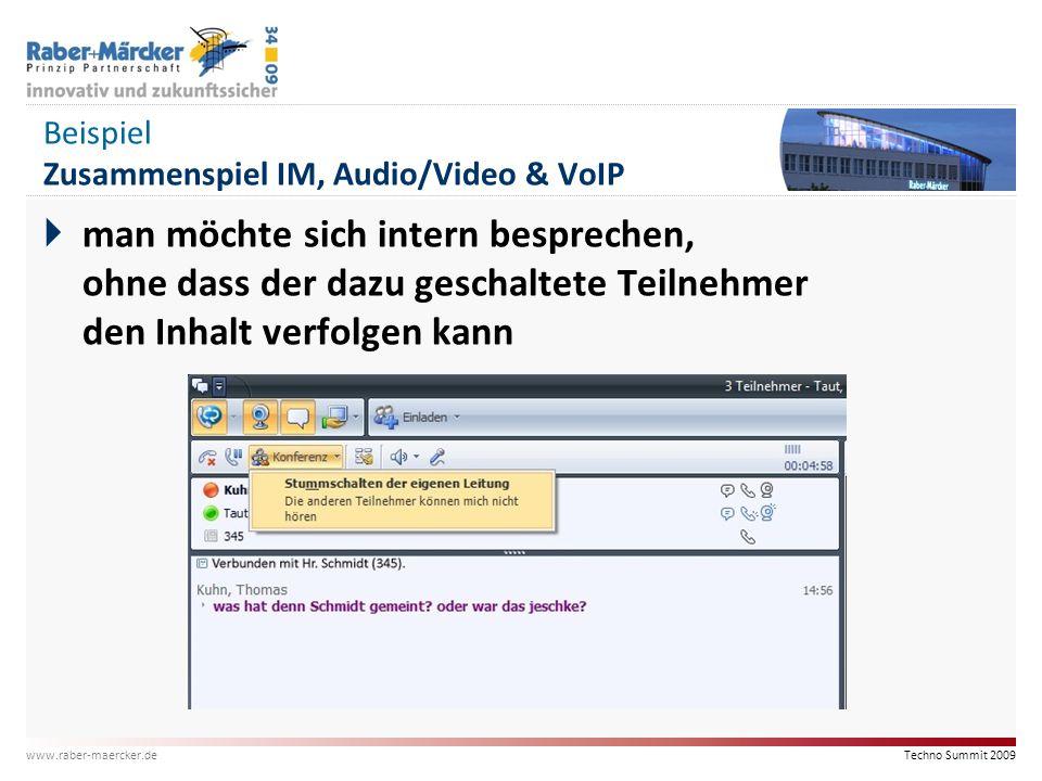 Techno Summit 2009 www.raber-maercker.de Beispiel Zusammenspiel IM, Audio/Video & VoIP  man möchte sich intern besprechen, ohne dass der dazu geschal