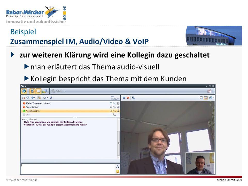 Techno Summit 2009 www.raber-maercker.de Beispiel Zusammenspiel IM, Audio/Video & VoIP  zur weiteren Klärung wird eine Kollegin dazu geschaltet  man