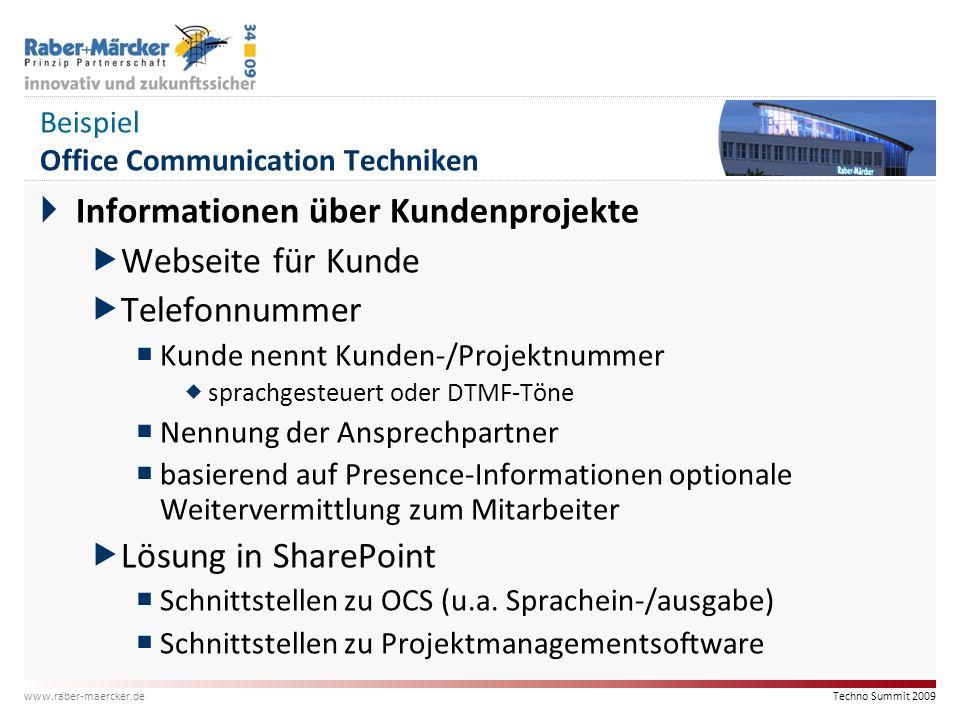 Techno Summit 2009 www.raber-maercker.de Beispiel Office Communication Techniken  Informationen über Kundenprojekte  Webseite für Kunde  Telefonnum
