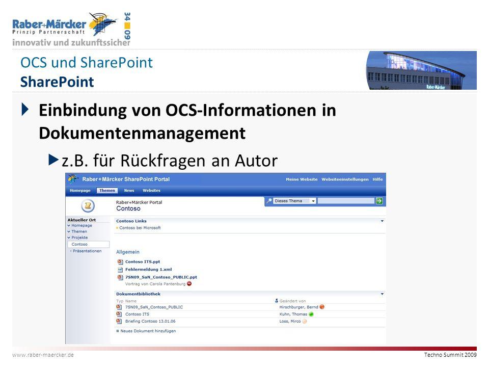 Techno Summit 2009 www.raber-maercker.de OCS und SharePoint SharePoint  Einbindung von OCS-Informationen in Dokumentenmanagement  z.B. für Rückfrage
