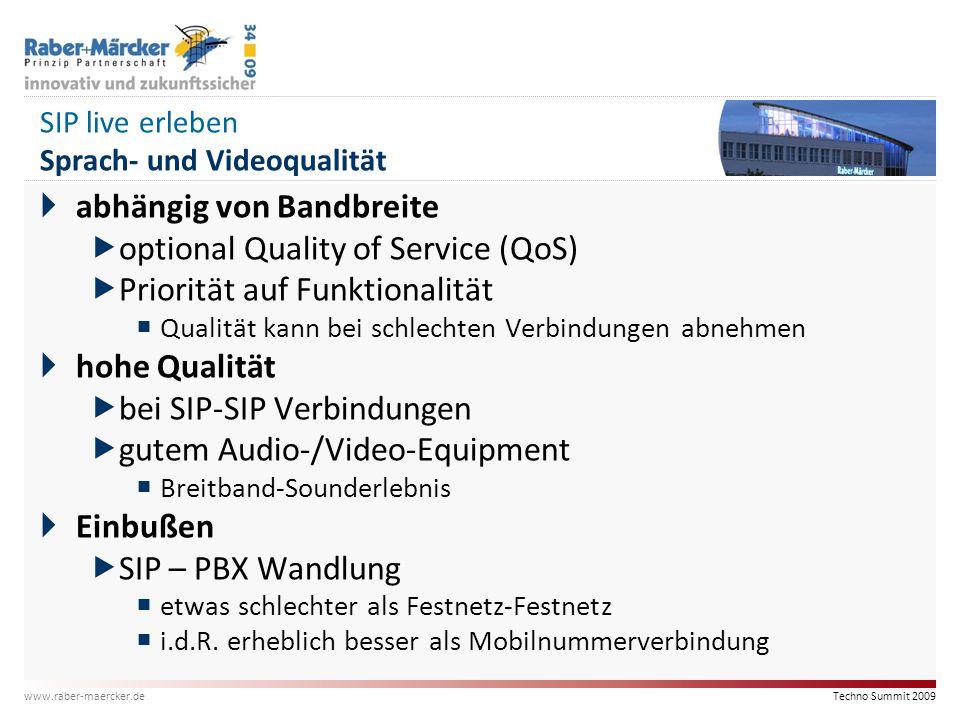 Techno Summit 2009 www.raber-maercker.de SIP live erleben Sprach- und Videoqualität  abhängig von Bandbreite  optional Quality of Service (QoS)  Pr
