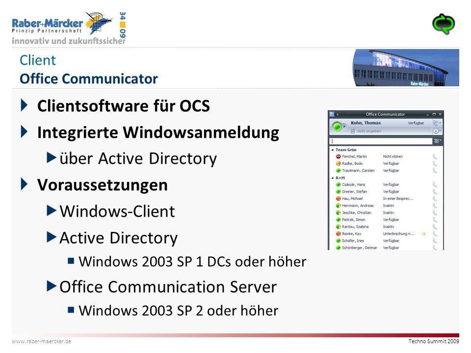 Techno Summit 2009 www.raber-maercker.de Security Sicherheit und Verschlüsselung  OCS-seitig grundsätzlich mit Verschlüsselung  über TLS (gesichertes TCP/IP)  Zertifikate  Richtung PBX kann (muss) Verschlüsselung aufgehoben werden  Zugriff über Internet generell per SSL  Verschlüsselungsstärke abhängig von PKI  PKI-Stelle  mit Windows-Systemen vollständig aufbaubar und autark administrierbar