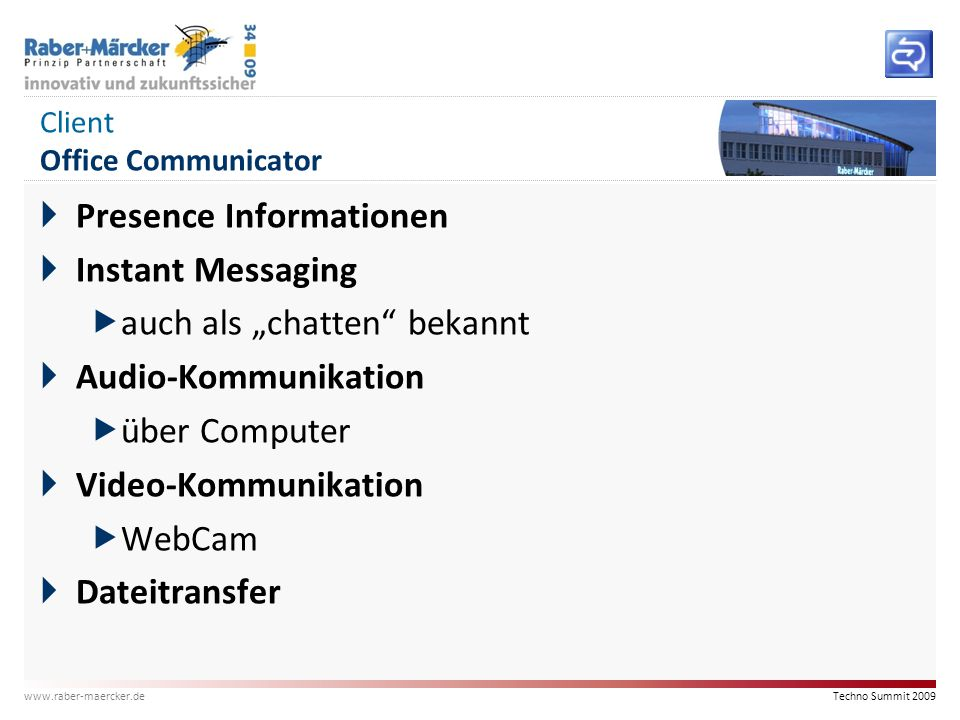 "Techno Summit 2009 www.raber-maercker.de Client Office Communicator  Presence Informationen  Instant Messaging  auch als ""chatten"" bekannt  Audio-"