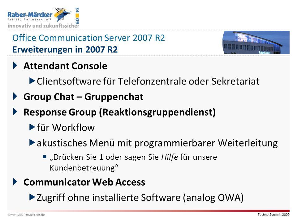 Techno Summit 2009 www.raber-maercker.de Office Communication Server 2007 R2 Erweiterungen in 2007 R2  Attendant Console  Clientsoftware für Telefon