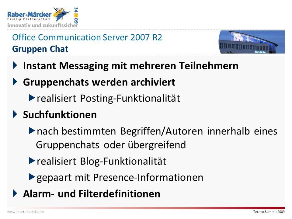 Techno Summit 2009 www.raber-maercker.de Office Communication Server 2007 R2 Gruppen Chat  Instant Messaging mit mehreren Teilnehmern  Gruppenchats