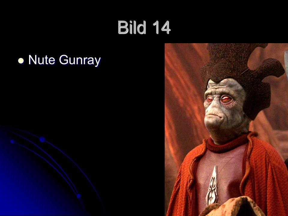 Bild 14 Nute Gunray Nute Gunray