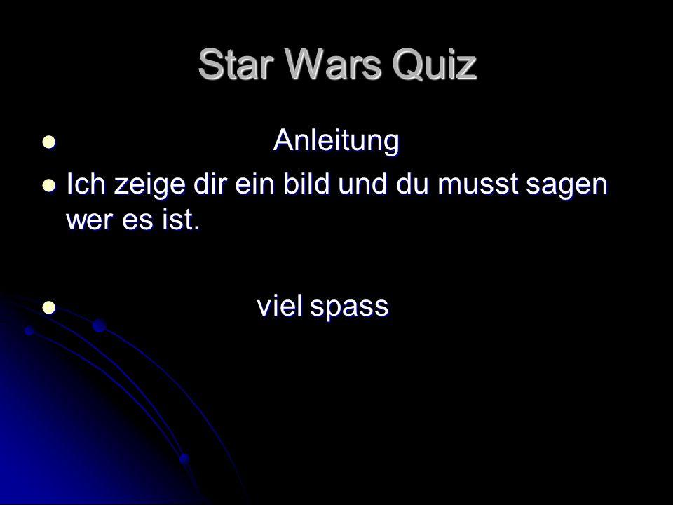 Star Wars Quiz Anleitung Anleitung Ich zeige dir ein bild und du musst sagen wer es ist. Ich zeige dir ein bild und du musst sagen wer es ist. viel sp