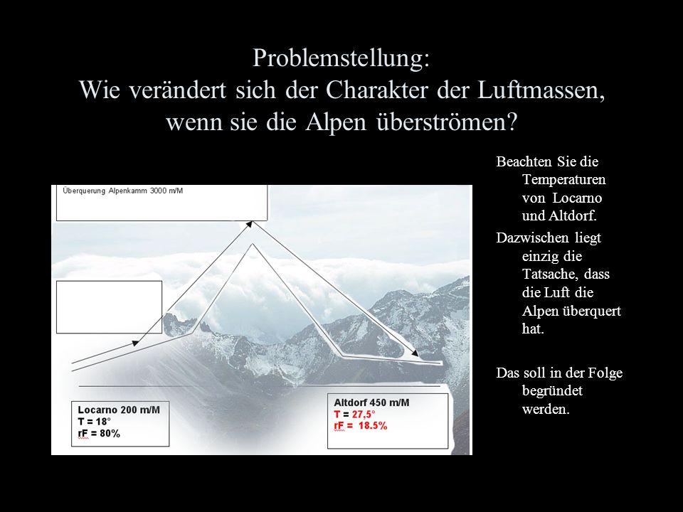 Problemstellung: Wie verändert sich der Charakter der Luftmassen, wenn sie die Alpen überströmen? Beachten Sie die Temperaturen von Locarno und Altdor
