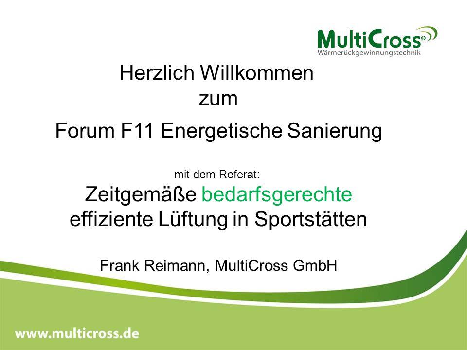 Herzlich Willkommen zum Forum F11 Energetische Sanierung mit dem Referat: Zeitgemäße bedarfsgerechte effiziente Lüftung in Sportstätten Frank Reimann,