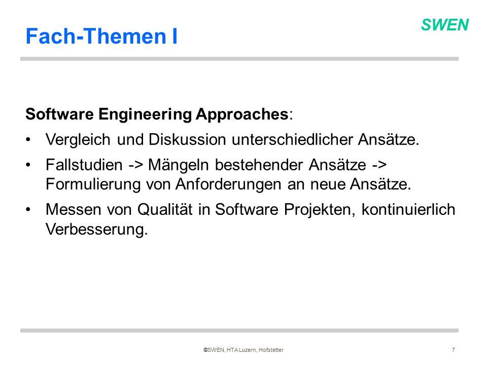 SWEN ©SWEN, HTA Luzern, Hofstetter7 Fach-Themen I Software Engineering Approaches: Vergleich und Diskussion unterschiedlicher Ansätze.