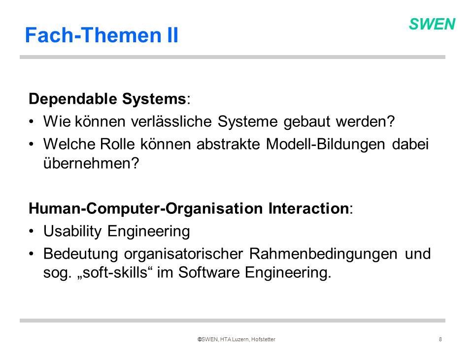 SWEN ©SWEN, HTA Luzern, Hofstetter8 Fach-Themen II Dependable Systems: Wie können verlässliche Systeme gebaut werden.