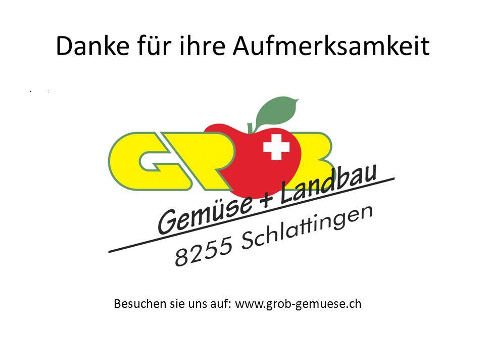 Danke für ihre Aufmerksamkeit Besuchen sie uns auf: www.grob-gemuese.ch :