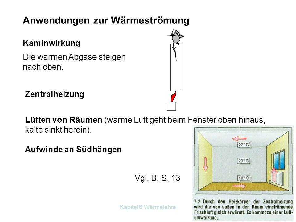 Kapitel 6 Wärmelehre Anwendungen zur Wärmeströmung Kaminwirkung Die warmen Abgase steigen nach oben. Zentralheizung Lüften von Räumen (warme Luft geht