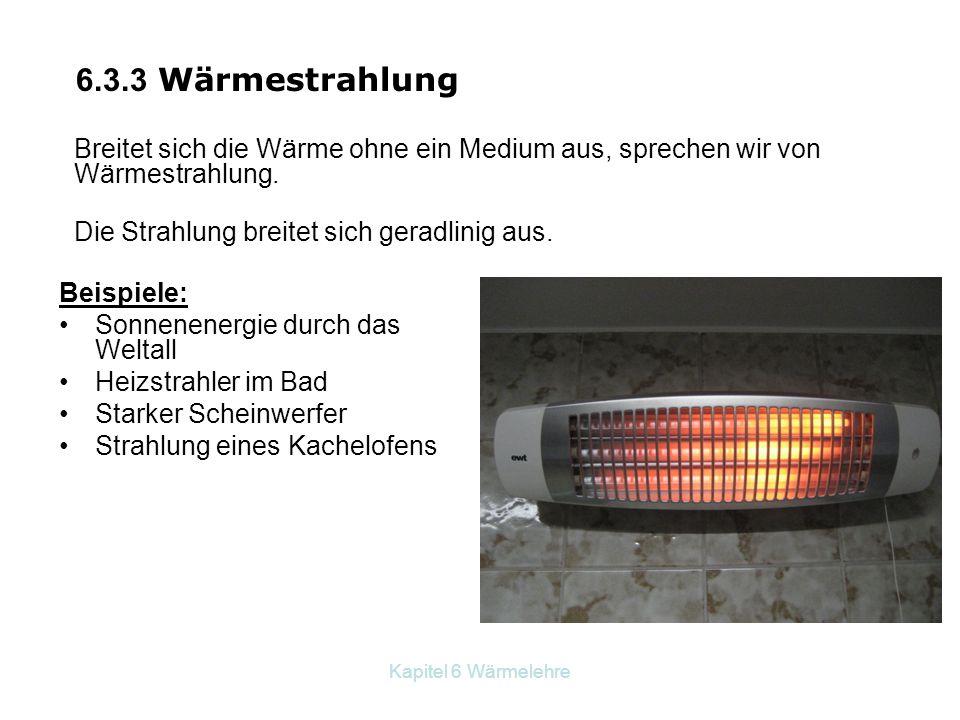 Kapitel 6 Wärmelehre Beispiele: Sonnenenergie durch das Weltall Heizstrahler im Bad Starker Scheinwerfer Strahlung eines Kachelofens 6.3.3 Wärmestrahl