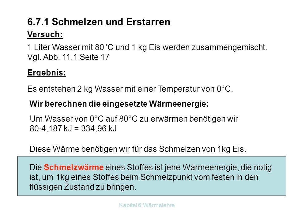 Kapitel 6 Wärmelehre 6.7.1 Schmelzen und Erstarren Versuch: 1 Liter Wasser mit 80°C und 1 kg Eis werden zusammengemischt. Vgl. Abb. 11.1 Seite 17 Erge
