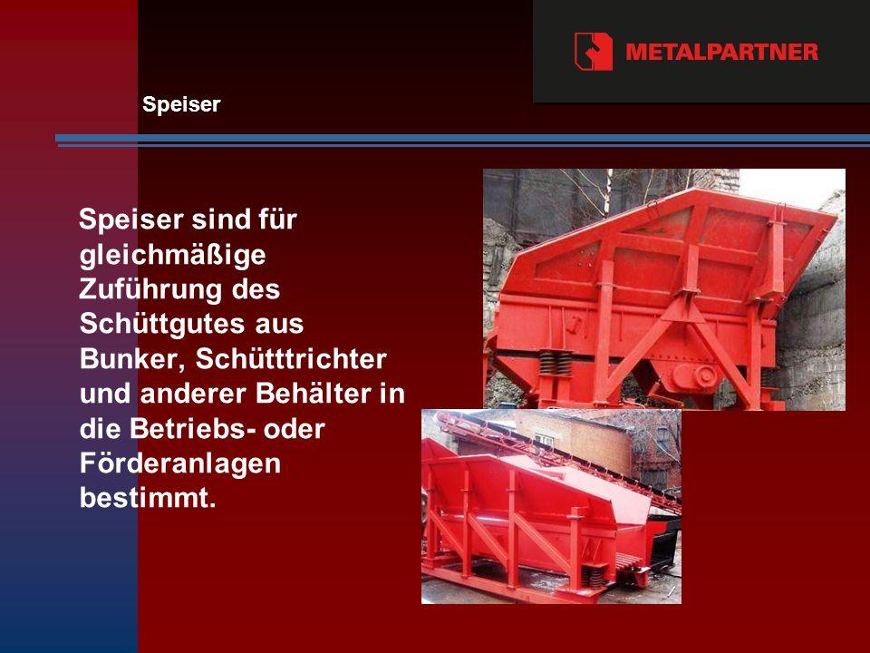 Speiser sind für gleichmäßige Zuführung des Schüttgutes aus Bunker, Schütttrichter und anderer Behälter in die Betriebs- oder Förderanlagen bestimmt.