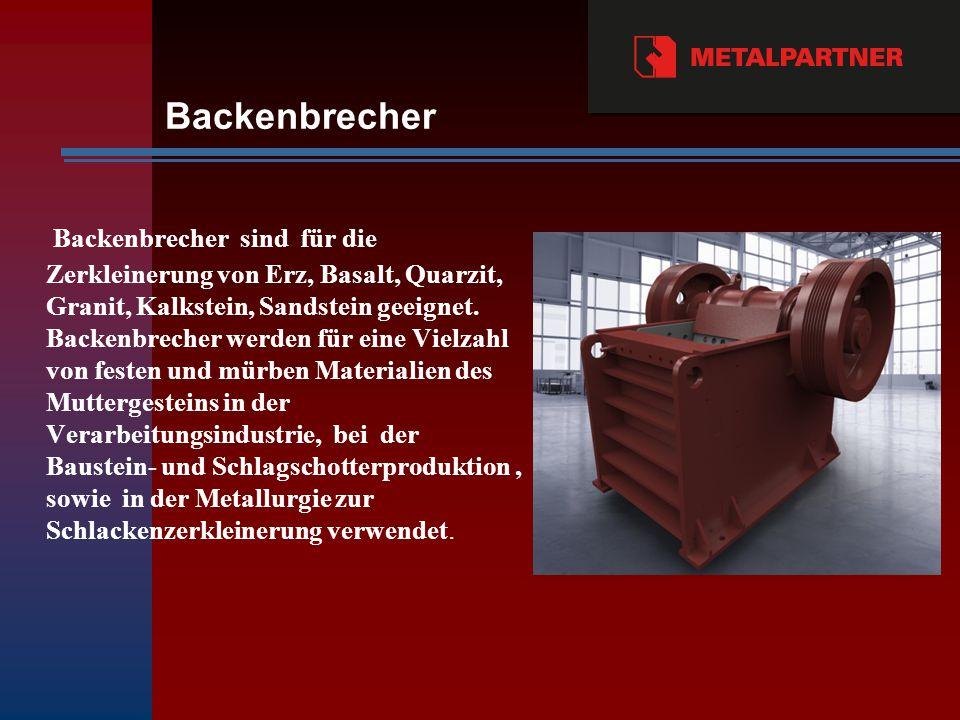Backenbrecher Backenbrecher sind für die Zerkleinerung von Erz, Basalt, Quarzit, Granit, Kalkstein, Sandstein geeignet.