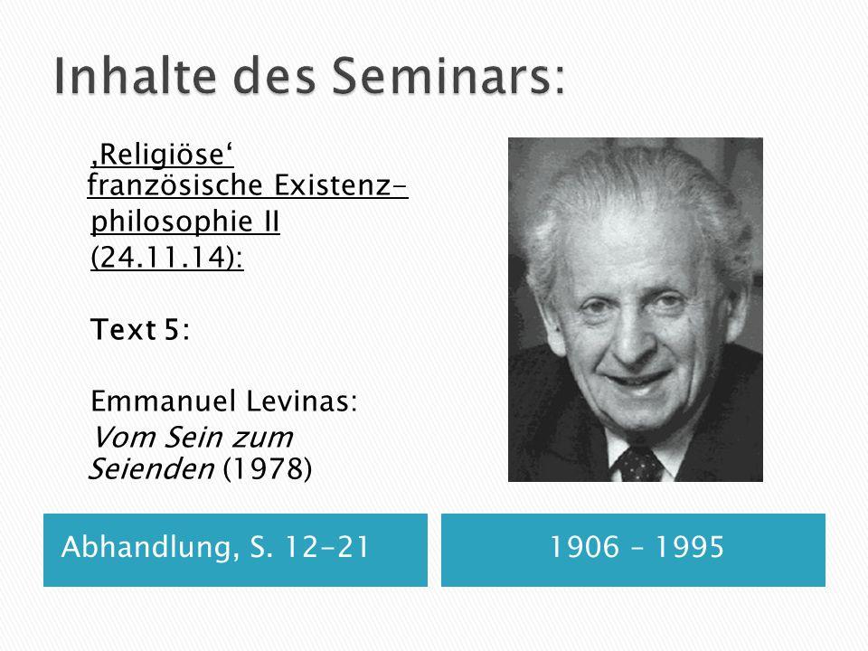 Abhandlung, S. 12-211906 – 1995,Religiöse' französische Existenz- philosophie II (24.11.14): Text 5: Emmanuel Levinas: Vom Sein zum Seienden (1978)