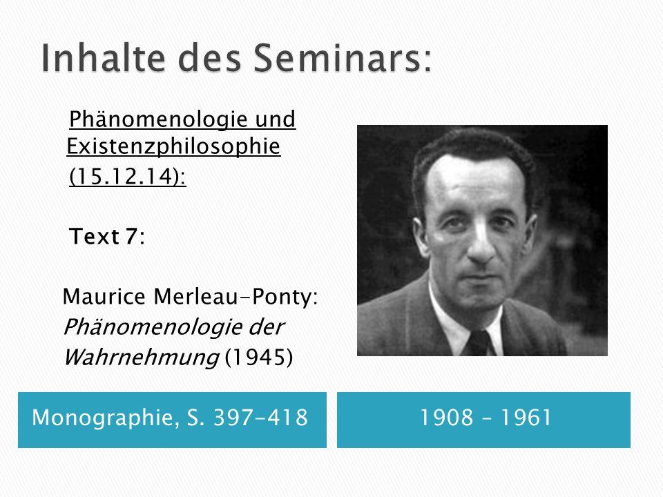 Monographie, S. 397-4181908 – 1961 Phänomenologie und Existenzphilosophie (15.12.14): Text 7: Maurice Merleau-Ponty: Phänomenologie der Wahrnehmung (1