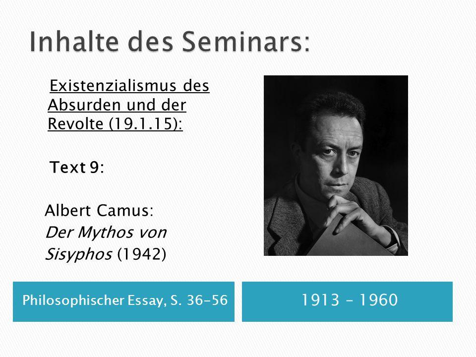 Philosophischer Essay, S. 36-56 1913 – 1960 Existenzialismus des Absurden und der Revolte (19.1.15): Text 9: Albert Camus: Der Mythos von Sisyphos (19