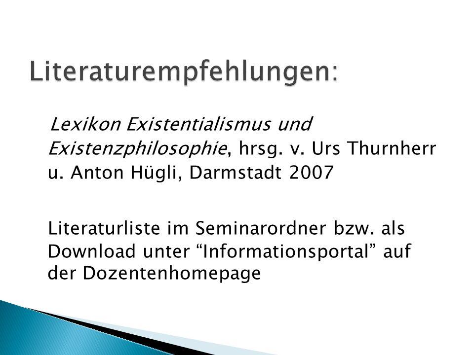 Lexikon Existentialismus und Existenzphilosophie, hrsg. v. Urs Thurnherr u. Anton Hügli, Darmstadt 2007 Literaturliste im Seminarordner bzw. als Downl