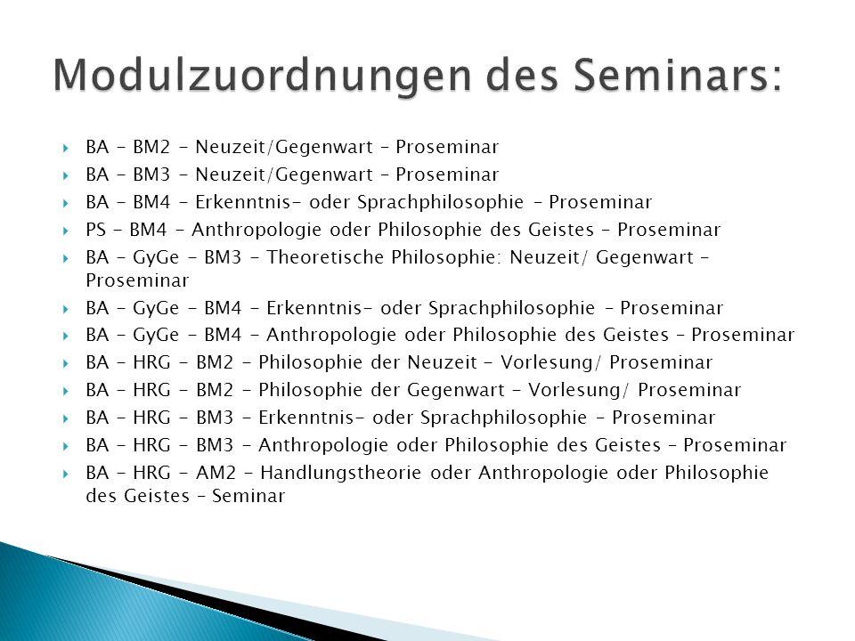  BA - BM2 - Neuzeit/Gegenwart – Proseminar  BA - BM3 - Neuzeit/Gegenwart – Proseminar  BA - BM4 - Erkenntnis- oder Sprachphilosophie – Proseminar 