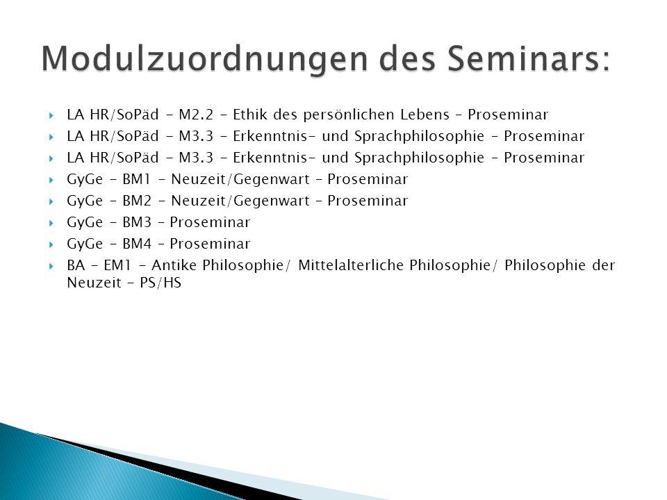  LA HR/SoPäd - M2.2 - Ethik des persönlichen Lebens – Proseminar  LA HR/SoPäd - M3.3 - Erkenntnis- und Sprachphilosophie – Proseminar  GyGe - BM1 -