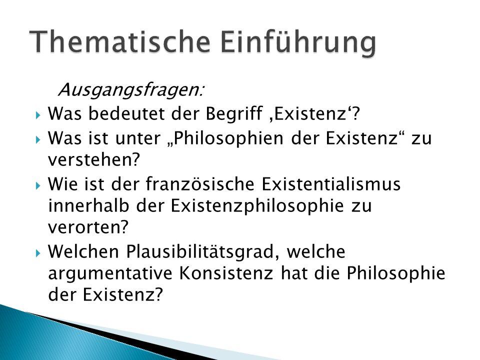 """Ausgangsfragen:  Was bedeutet der Begriff,Existenz'?  Was ist unter """"Philosophien der Existenz"""" zu verstehen?  Wie ist der französische Existential"""