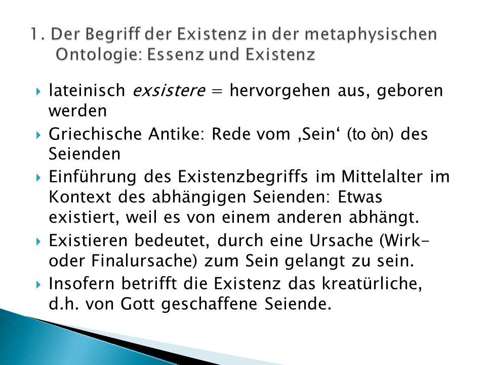  lateinisch exsistere = hervorgehen aus, geboren werden  Griechische Antike: Rede vom,Sein' ( to òn ) des Seienden  Einführung des Existenzbegriffs