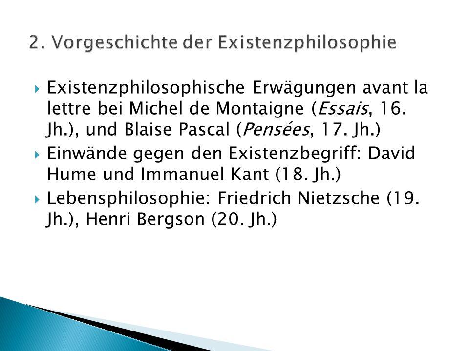  Existenzphilosophische Erwägungen avant la lettre bei Michel de Montaigne (Essais, 16. Jh.), und Blaise Pascal (Pensées, 17. Jh.)  Einwände gegen d