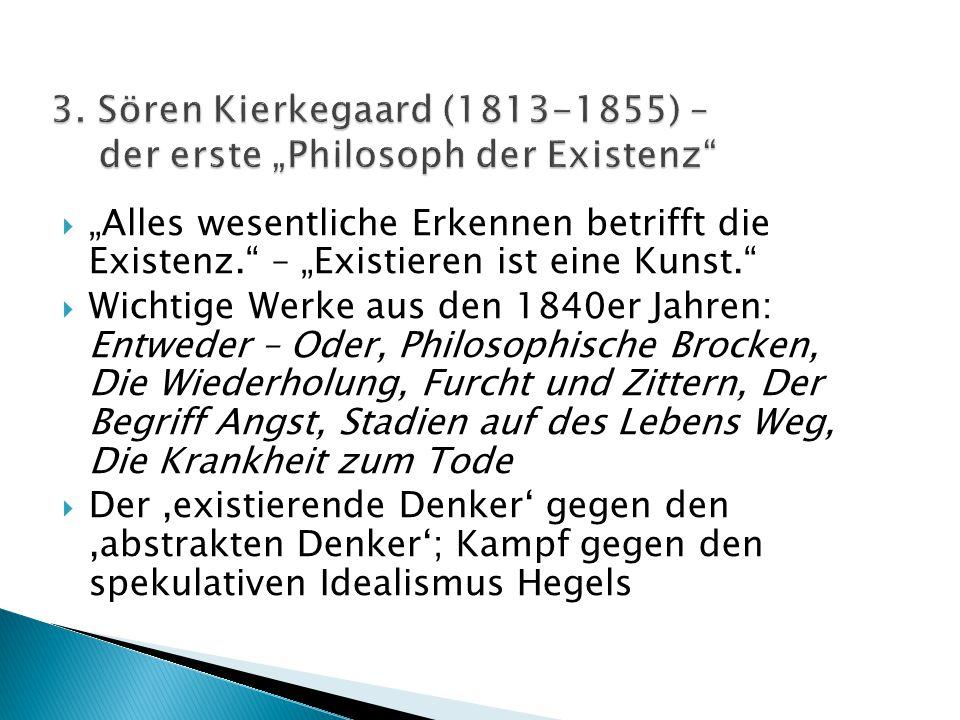 """ """"Alles wesentliche Erkennen betrifft die Existenz."""" – """"Existieren ist eine Kunst.""""  Wichtige Werke aus den 1840er Jahren: Entweder – Oder, Philosop"""