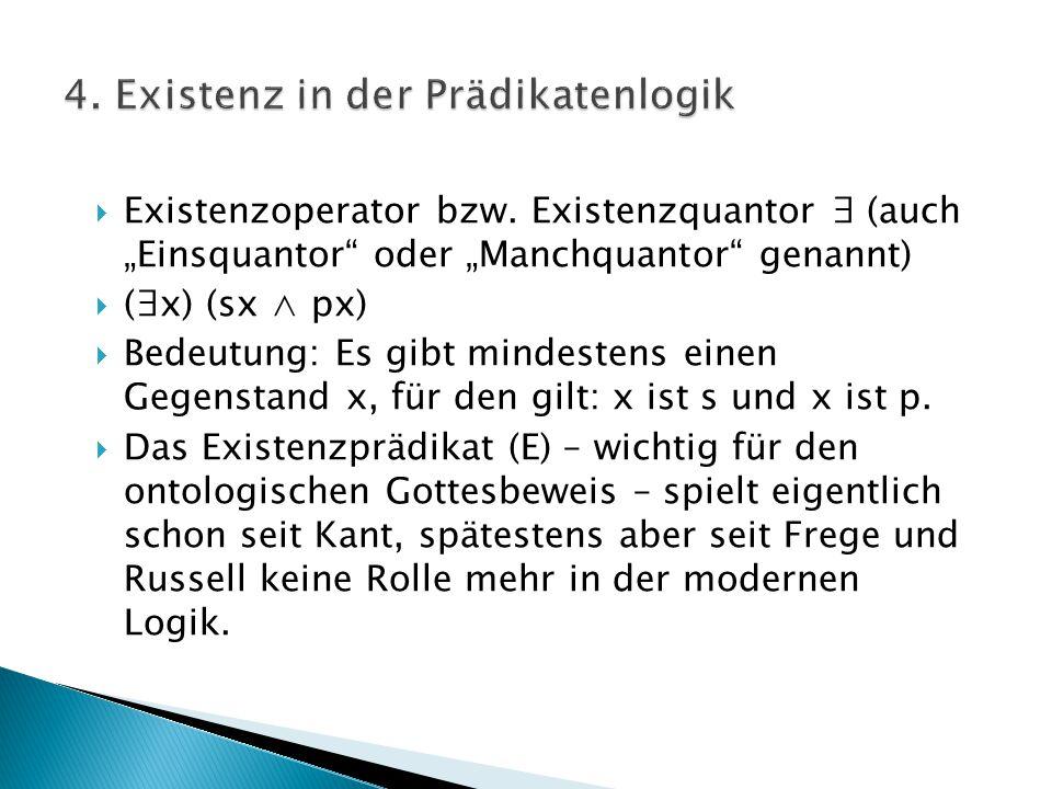 """ Existenzoperator bzw. Existenzquantor ∃ (auch """"Einsquantor"""" oder """"Manchquantor"""" genannt)  (∃x) (sx ∧ px)  Bedeutung: Es gibt mindestens einen Gege"""