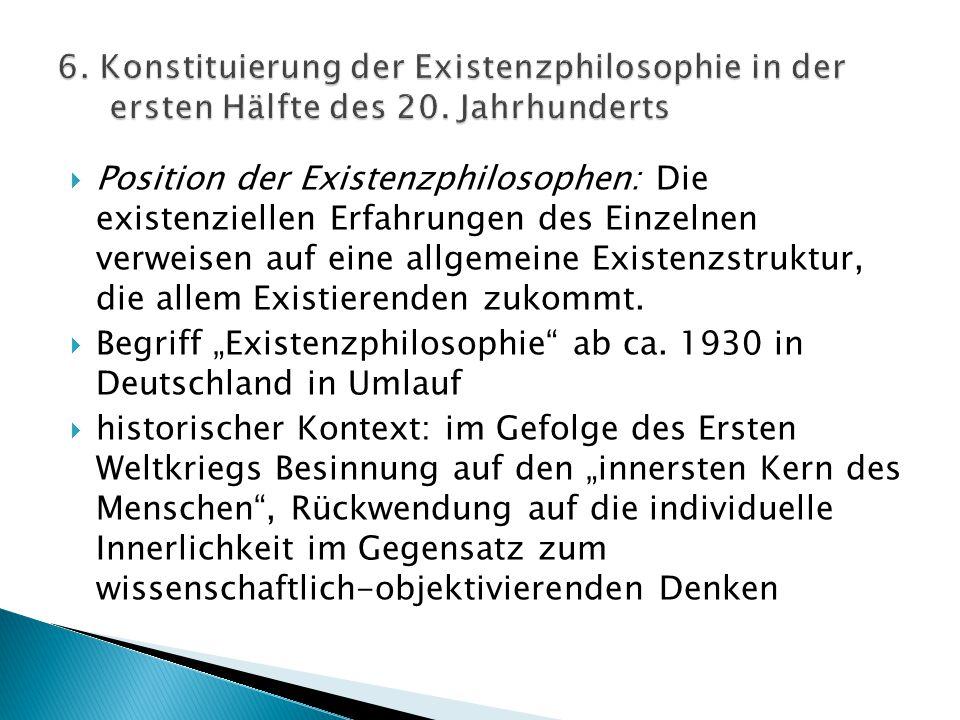  Position der Existenzphilosophen: Die existenziellen Erfahrungen des Einzelnen verweisen auf eine allgemeine Existenzstruktur, die allem Existierend