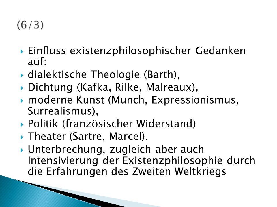  Einfluss existenzphilosophischer Gedanken auf:  dialektische Theologie (Barth),  Dichtung (Kafka, Rilke, Malreaux),  moderne Kunst (Munch, Expres