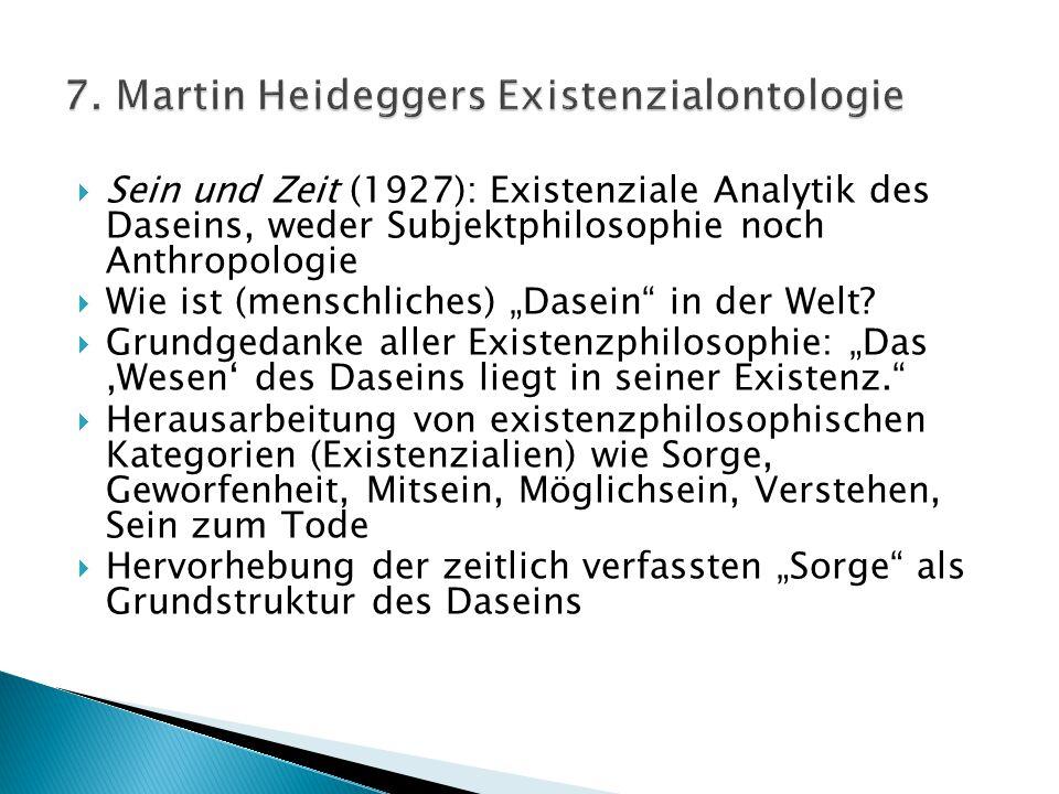 """ Sein und Zeit (1927): Existenziale Analytik des Daseins, weder Subjektphilosophie noch Anthropologie  Wie ist (menschliches) """"Dasein"""" in der Welt?"""