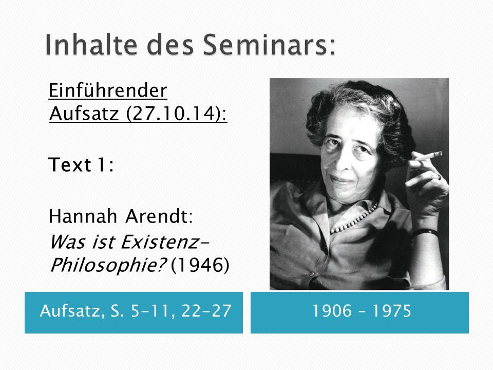 Aufsatz, S. 5-11, 22-271906 – 1975 Einführender Aufsatz (27.10.14): Text 1: Hannah Arendt: Was ist Existenz- Philosophie? (1946)