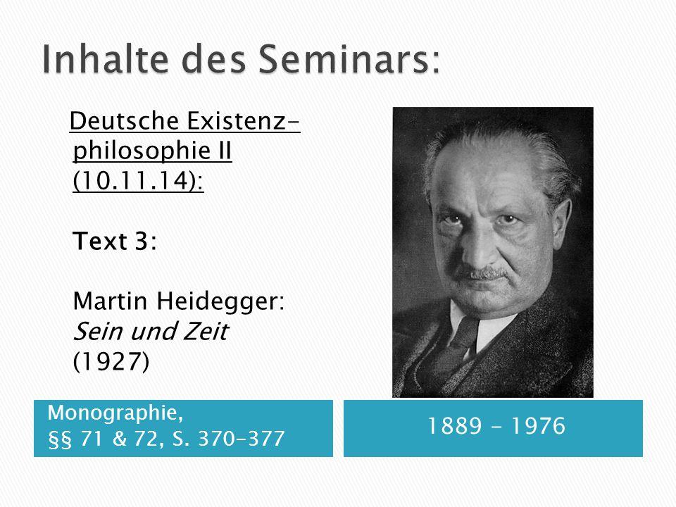 Monographie, §§ 71 & 72, S. 370-377 1889 - 1976 Deutsche Existenz- philosophie II (10.11.14): Text 3: Martin Heidegger: Sein und Zeit (1927)