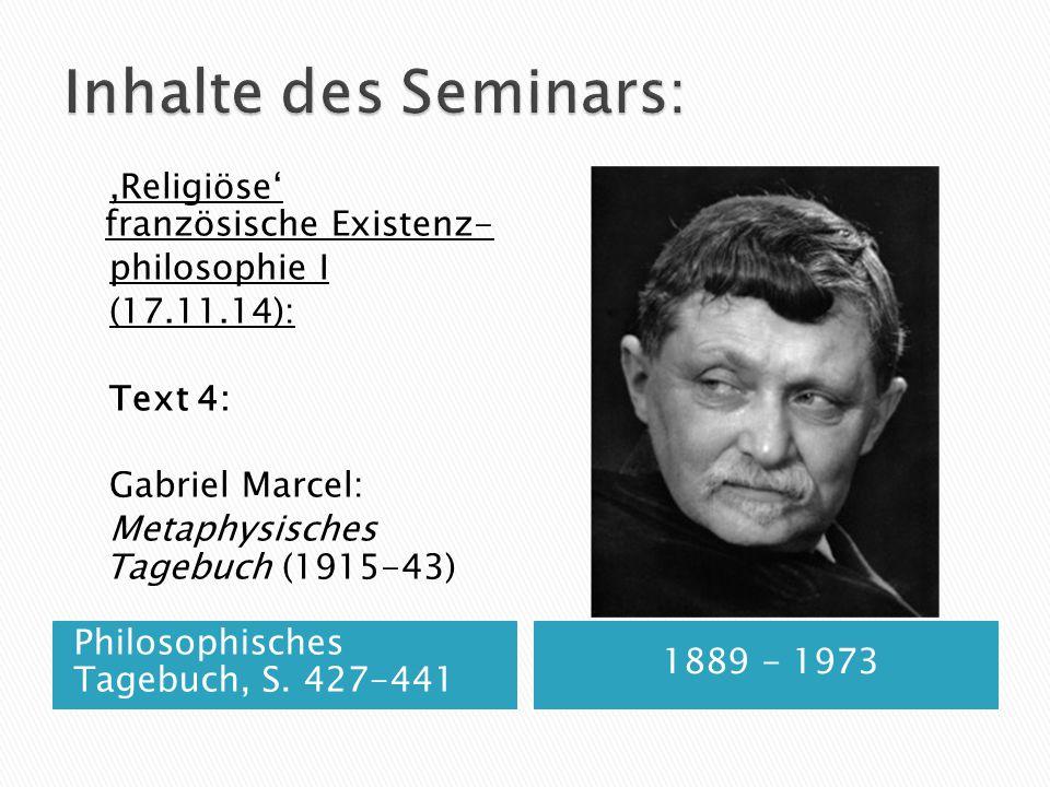 Philosophisches Tagebuch, S. 427-441 1889 - 1973,Religiöse' französische Existenz- philosophie I (17.11.14): Text 4: Gabriel Marcel: Metaphysisches Ta
