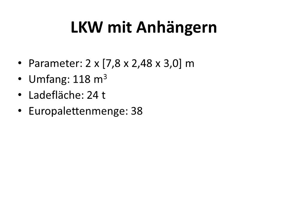 Lastkraftwagen Parameter: 7,8 x 2,45 x 2,6 m Umfang: 50 m 3 Ladefläche: 6 t Europalettenmenge: 18