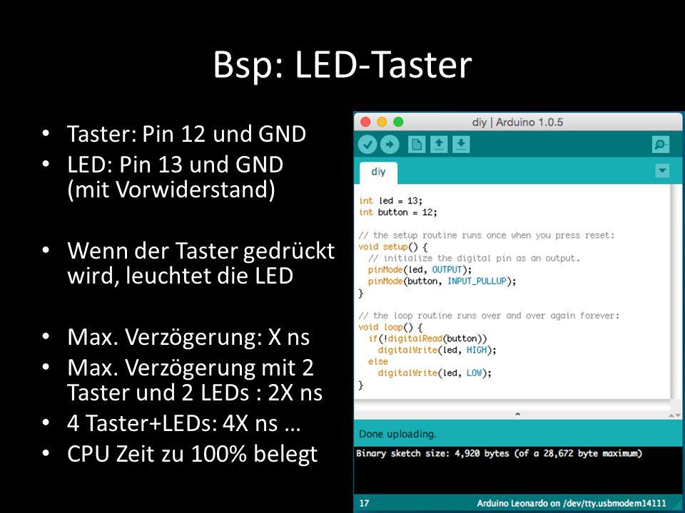 Bsp: LED-Taster Taster: Pin 12 und GND LED: Pin 13 und GND (mit Vorwiderstand) Wenn der Taster gedrückt wird, leuchtet die LED Max. Verzögerung: X ns