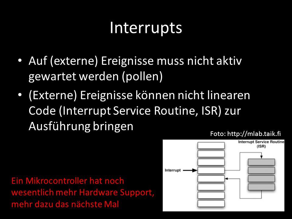 Interrupts Auf (externe) Ereignisse muss nicht aktiv gewartet werden (pollen) (Externe) Ereignisse können nicht linearen Code (Interrupt Service Routi