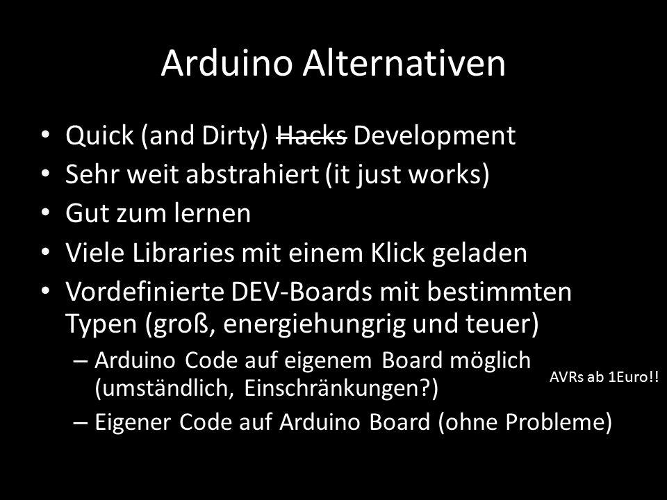 Arduino Alternativen Quick (and Dirty) Hacks Development Sehr weit abstrahiert (it just works) Gut zum lernen Viele Libraries mit einem Klick geladen
