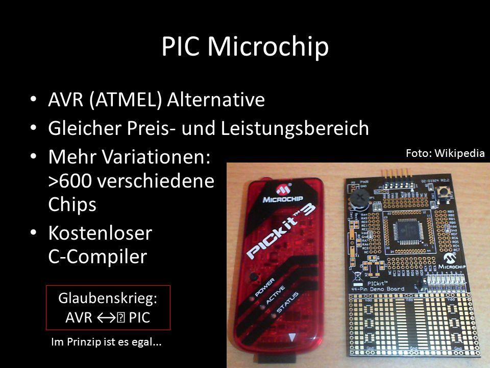 PIC Microchip AVR (ATMEL) Alternative Gleicher Preis- und Leistungsbereich Mehr Variationen: >600 verschiedene Chips Kostenloser C-Compiler Foto: Wiki