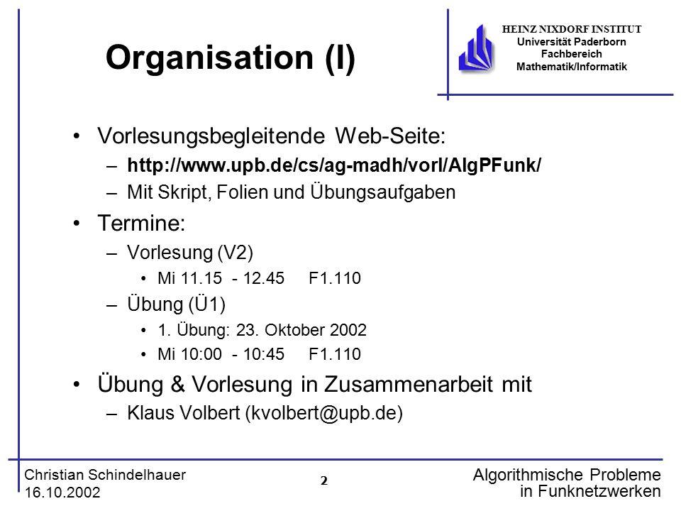 2 Christian Schindelhauer 16.10.2002 HEINZ NIXDORF INSTITUT Universität Paderborn Fachbereich Mathematik/Informatik Algorithmische Probleme in Funknet