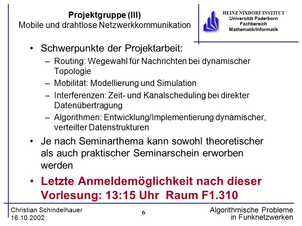 6 Christian Schindelhauer 16.10.2002 HEINZ NIXDORF INSTITUT Universität Paderborn Fachbereich Mathematik/Informatik Algorithmische Probleme in Funknet