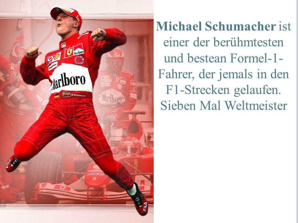 Michael Schumacher ist einer der berühmtesten und bestean Formel-1- Fahrer, der jemals in den F1-Strecken gelaufen. Sieben Mal Weltmeister